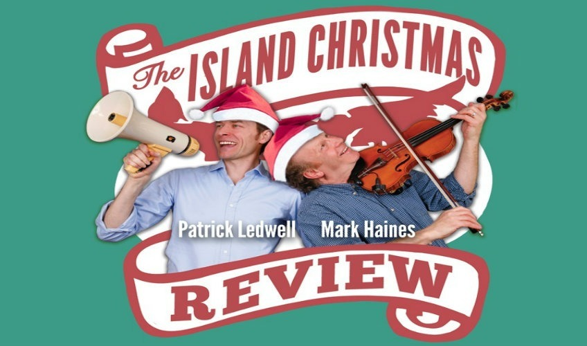 The Island Christmas Review starring Patrick Ledwell & Mark Haines